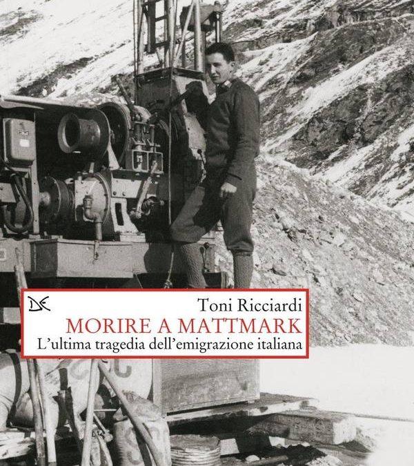 Morire a Mattmark. L'ultima tragedia dell'emigrazione italiana