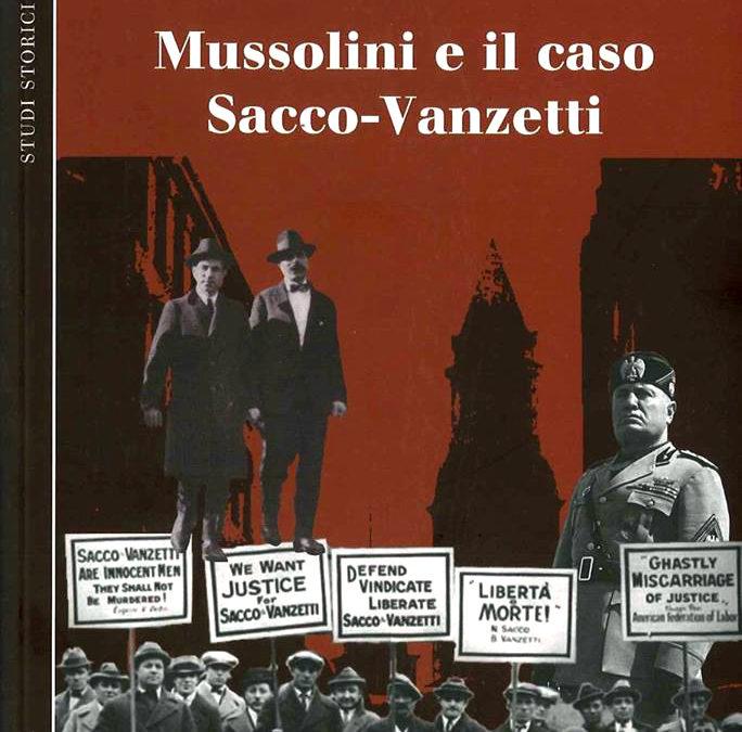 Mussolini e il caso Sacco-Vanzetti. Con appendice documentaria e 15 illustrazioni fuori testo